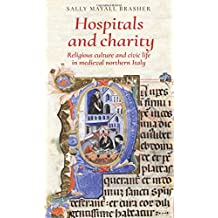 Hospitals and charity: Religious culture and civic life in medieval northern Italy