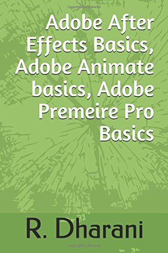 Adobe After Effects Basics , Adobe Animate  basics , Adobe Premeire Pro Basics