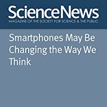 Smartphones May Be Changing the Way We Think Other by Laura Sanders Narrated by Jamie Renell