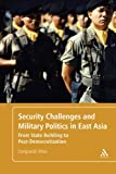 Security Challenges and Military Politics in East Asia : From State Building to Post-Democratization, Woo, Jongseok, 1441191402
