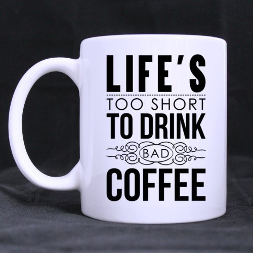 All Things AMZ Funny Life's Too Short to Drink Bad Coffee Ceramic Coffee White Mug (11 Ounce) Tea Cup - Best Gift for Birthday,Christmas and New Year