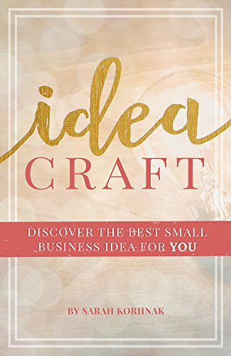 Idea Craft: Discover the Best Small Business Idea for You! by [Korhnak, Sarah]