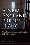 A New England Prison Diary : Slander, Religion, and Markets in Early America, Hershock, Martin J., 0472051814