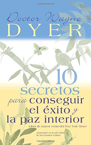 10 Secretos Para Conseguir El Exito Y La Paz Interior (Spanish Edition) [Dr. Wayne W. Dyer] (Tapa Blanda)