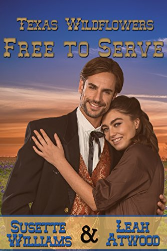 Free to Serve: A Historical Western Marriage of Convenience Novelette Series (Texas Wildflowers Book 4)