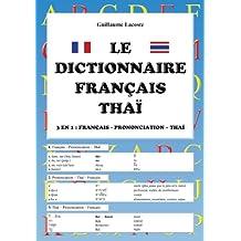Le Dictionnaire Français - Thaï / 3 En 1: Français - Prononciation - Thaï (French Edition)