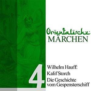 Kalif Storch / Die Geschichte von dem Gespensterschiff (Orientalische Märchen 4) Hörbuch