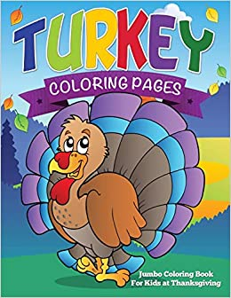 turkey coloring pages jumbo coloring book for kids at thanksgiving publishing llc speedy 9781634285407 amazon com books turkey coloring pages jumbo coloring