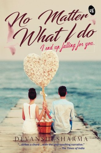 No Matter What I Do: I end up Falling for You