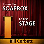 From the Soapbox to the Stage: How to Use Your Passion to Start a Speaking Business | Bill Corbett