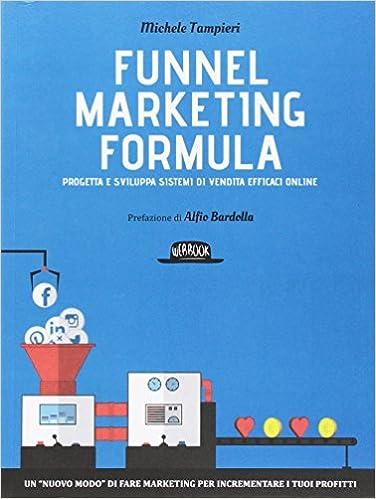 2c836bd70175 Amazon.it  Funnel marketing formula. Progetta e sviluppa sistemi di vendita  efficaci online - Michele Tampieri - Libri