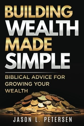 Building Wealth Made Simple: Biblical Advice for Growing Your Wealth