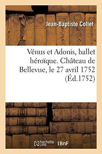 Vénus Et Adonis, Ballet Héroïque. Château de Bellevue, Le 27 Avril 1752 (French ()