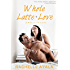 Whole Latte Love (Contemporary Romance)