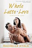 Whole Latte Love (Contemporary Romance)
