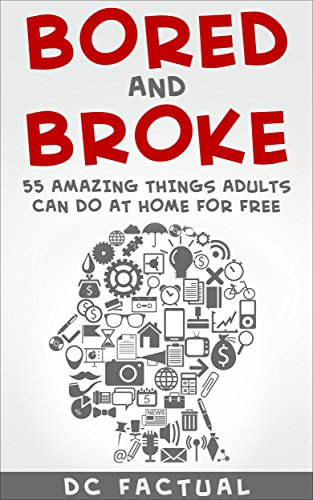 Things to Do: Bored and Broke - 55 Amazing Things Adults Can Do at ...