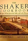 The Shaker Cookbook, Caroline B. Piercy and Arthur P. Tolve, 0911861025