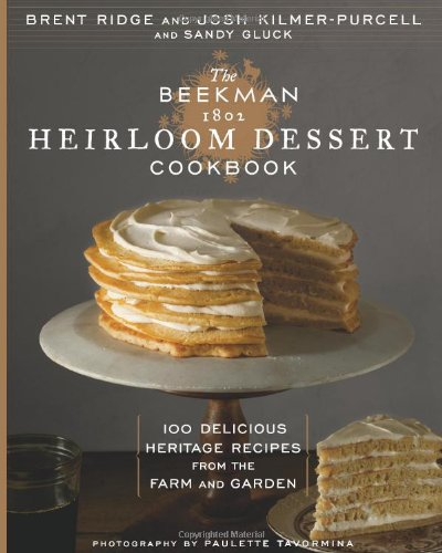 The Beekman 1802 Heirloom Dessert Cookbook: 100 Delicious Heritage Recipes From The Farm And Garden