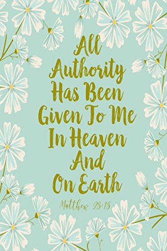 Matthew 28:18 All Authority Has Been Given To Me In Heaven And On Earth: Bible Verse Quote Cover Composition Notebook Portable (All Authority In Heaven And On Earth)