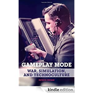 Gameplay Mode: War, Simulation, and Technoculture (Electronic Mediations) Patrick Crogan