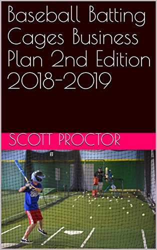 Baseball Batting Cages Business Plan 2nd Edition 2018-2019