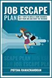 Job Escape Plan: The 7 Steps to Build a Home Business, Quit your Job and Enjoy the Freedom: Includes Interviews of John Lee Dumas, Nick Loper, Rob Cubbon, Steve Scott, Stefan Pylarinos & others!