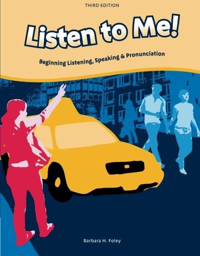 Listen to Me! Beginning Listening, Speaking & Pronunciation