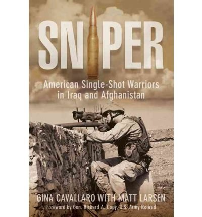 By Gina Cavallaro Sniper: American Single-Shot Warriors In Iraq And Afghanistan PDF