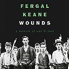 Wounds: A Memoir of War and Love Hörbuch von Fergal Keane Gesprochen von: David McFetridge