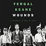 Wounds: A Memoir of War and Love | Fergal Keane