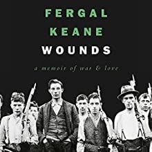 Wounds: A Memoir of War and Love Audiobook by Fergal Keane Narrated by David McFetridge