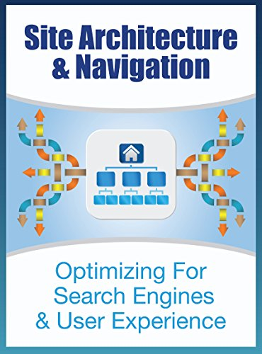 Download Website Architecture and Navigation: Optimizing for search engines and user experience (The SEO Effect Book 4) Pdf