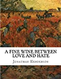 A Fine Wine Between Love and Hate, Jonathan Henderson, 1463582439