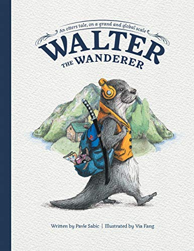 Walter the Wanderer: An Otters Tale, on a Grand and Global Scale