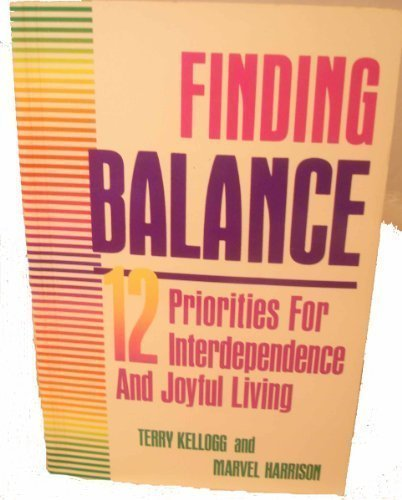 Kelloggs Terry - Finding Balance: 12 Priorities for Interdependence and Joyful Living