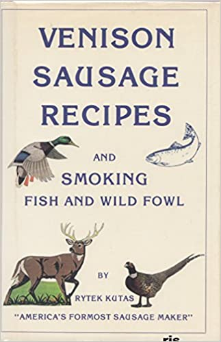 Venison Sausage Recipes And Smoking Fish And Wild Fowl Rytek Kutas Books Amazon Ca