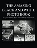 The Amazing Black and White Photo Book: 250 Pages of Inspirational Monochrome Photographs