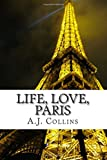Life, Love, Paris, A. J. Collins, 1500366900