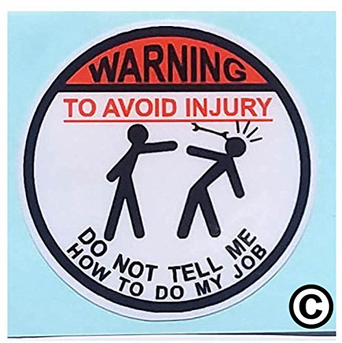 I Make Decals Warning To Avoid Injury Do Not Tell Me How To Do My Job, Circle Hard Hat Vinyl Decal Car Sticker
