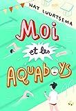 """Afficher """"Moi et les aquaboys"""""""