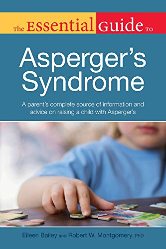 The Essential Guide to Asperger's Syndrome: A Parent s Complete Source of Information and Advice on Raising a Child with