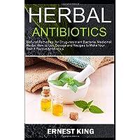 HERBAL ANTIBIOTICS: Natural Remedies for Drug-Resistant Bacteria. Medicinal Herbs...