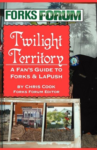 Twilight Territory: A Fan's Guide to Forks & LaPush from the Forks Forum newspaper
