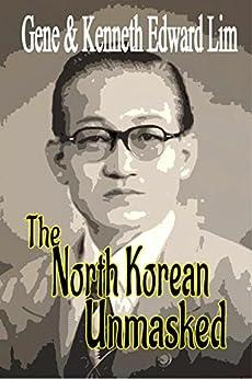 The North Korean Unmasked: A Biography of Dr. Edward K. Lim (English Edition) por [Lim, Gene Lim and Kenneth Edward]