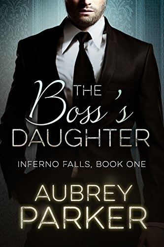 The Boss's Daughter (Inferno Falls, Book One) by [Parker, Aubrey]