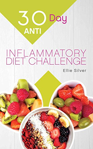 30 Day Anti Inflammatory Diet Challenge: Anti Inflammatory Diet Cookbook to Heal Your Immune System and Restore Your Health in Only 30 Days by Ellie Silver