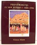 Printmaking in New Mexico, 1880-1990, Clinton Adams, 0826313078