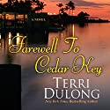 Farewell to Cedar Key Audiobook by Terri DuLong Narrated by Kate Udall