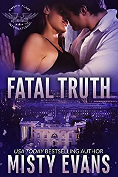 Fatal Truth: Shadow Force International (Book 1) (Shadow Force International Romantic Suspense Series) by [Evans, Misty]