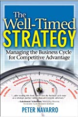 The Well-Timed Strategy: Managing the Business Cycle for Competitive Advantage (paperback) Kindle Edition